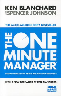 The One Minute Manager: Increase Productivity, Profits and Your Own Prosperity - Blanchard, Kenneth, and Johnson, Spencer