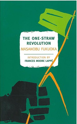 The One-Straw Revolution: An Introduction to Natural Farming - Fukuoka, Masanobu