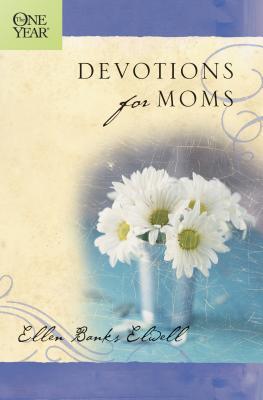 The One Year Devotions for Moms - Elwell, Ellen Banks