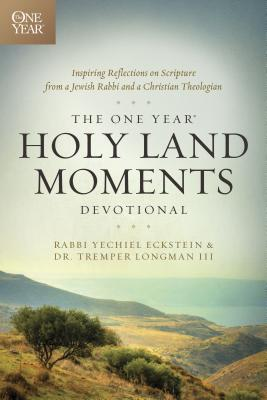 The One Year Holy Land Moments Devotional - Eckstein, Yechiel, Rabbi, and Longman III, Tremper