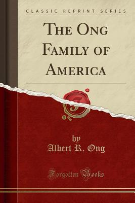 The Ong Family of America (Classic Reprint) - Ong, Albert R