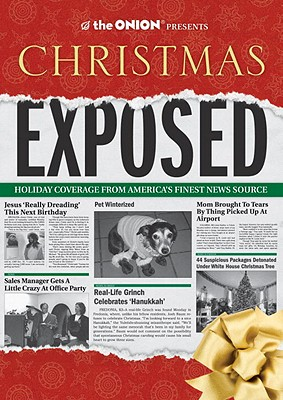 The Onion Presents: Christmas Exposed: Holiday Coverage from America's Finest News Source - The Onion
