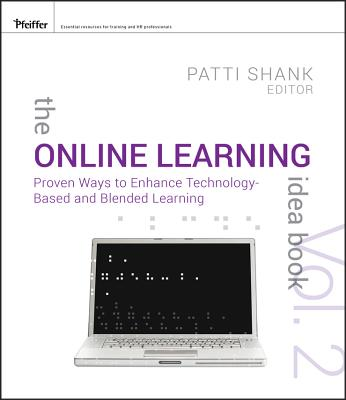 The Online Learning Idea Book: v. 2: Proven Ways to Enhance Technology-Based and Blended Learning - Shank, Patti (Editor)