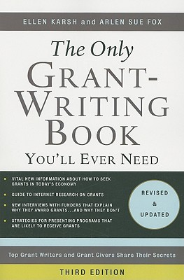 The Only Grant-Writing Book You'll Ever Need: Top Grant Writers and Grant Givers Share Their Secrets - Karsh, Ellen, and Fox, Arlen Sue