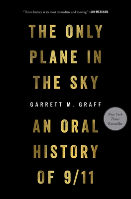 The Only Plane in the Sky: An Oral History of 9/11 - Graff, Garrett M