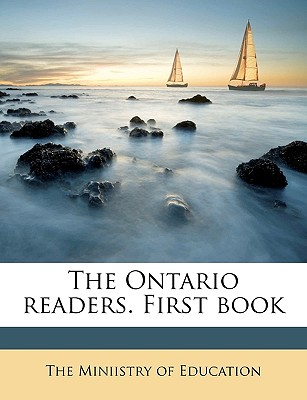 The Ontario Readers. First Book - Ministry of Education (Creator), and The Miniistry of Education (Creator)