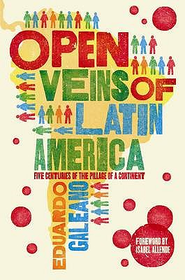 The Open Veins of Latin America: Five Centuries of the Pillage of a Continent - Galeano, Eduardo, and Belfrage, Cedric (Translated by)