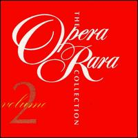 The Opera Rara Collection, Vol. 2 - Alastair Miles (vocals); Alfonso Antoniozzi (vocals); Anne Mason (vocals); Antonia Sotgiù (vocals); Barry Banks (vocals);...