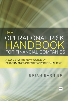 The Operational Risk Handbook for Financial Companies: A guide to the new world of performance-oriented operational risk - Barnier, Brian