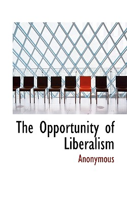 The Opportunity of Liberalism - Anonymous