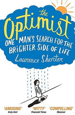 The Optimist: One Man's Search for the Brighter Side of Life - Shorter, Laurence