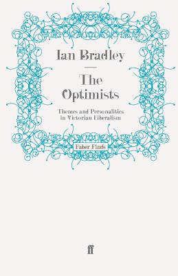 The Optimists: Themes and Personalities in Victorian Liberalism - Bradley, Ian C.