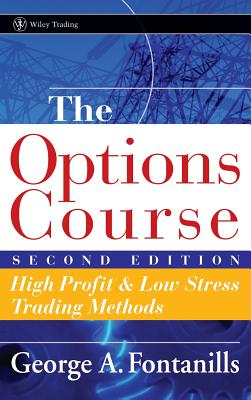 The Options Course: High Profit & Low Stress Trading Methods - Fontanills, George A