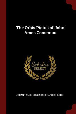 The Orbis Pictus of John Amos Comenius - Comenius, Johann Amos