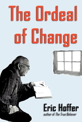 The Ordeal of Change - Hoffer, Eric