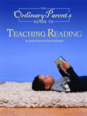 The Ordinary Parent's Guide to Teaching Reading - Wise, Jessie, and Buffington, Sara