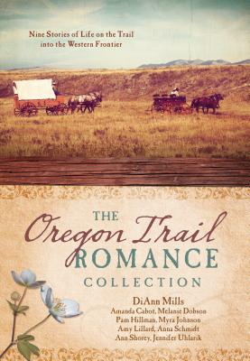 The Oregon Trail Romance Collection: 9 Stories of Life on the Trail Into the Western Frontier - Cabot, Amanda, and Dobson, Melanie, and Hillman, Pam