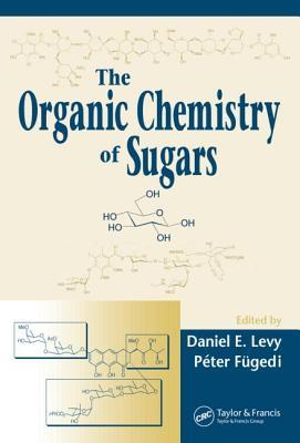 The Organic Chemistry of Sugars - Levy, Daniel E