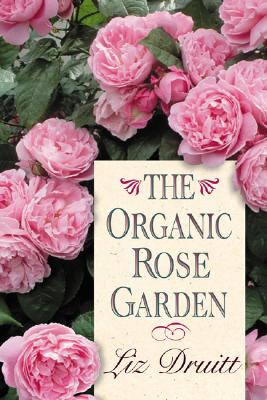 The Organic Rose Garden - Druitt, Liz