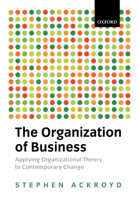 The Organization of Business in Modern Britain - Ackroyd, Stephen