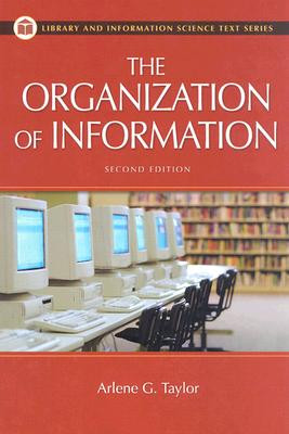 The Organization of Information: Second Edition - Taylor, Arlene G