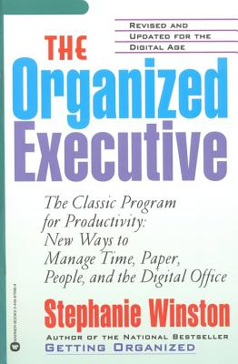 The Organized Executive: The Classic Program for Productivity: New Ways to Manage Time, Paper, People, and the Digital Office - Winston, Stephanie