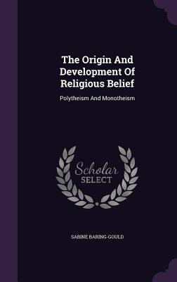 The Origin and Development of Religious Belief: Polytheism and Monotheism - Baring-Gould, Sabine