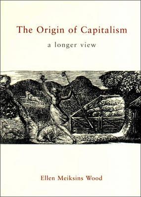 The Origin of Capitalism: A Longer View - Wood, Ellen Meiksins