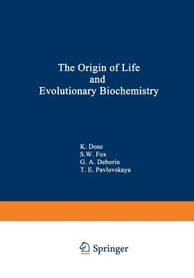 The Origin of Life and Evolutionary Biochemistry - Dose, K (Editor)