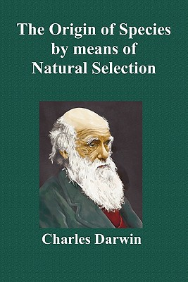 The Origin of Species by Means of Natural Selection; Or the Preservation of Favoured Races in the Struggle for Life (Sixth Edition, with All Additions and Corrections) - Darwin, Charles, Professor