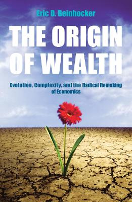 The Origin Of Wealth: Evolution, Complexity, and the Radical Remaking of Economics - Beinhocker, Eric