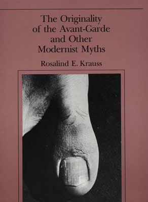 The Originality of the Avant-Garde and Other Modernist Myths - Krauss, Rosalind E