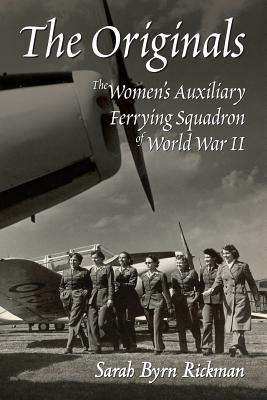 The Originals: The Women's Auxiliary Ferrying Squadron of World War II - Rickman, Sarah Byrn