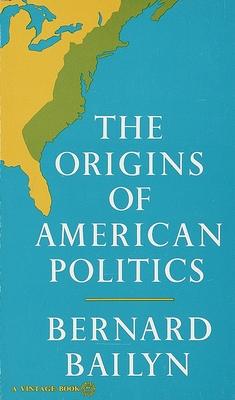 The Origins of American Politics - Bailyn, Bernard