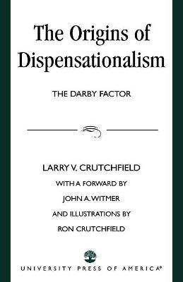 The Origins of Dispensationalism: The Darby Factor - Crutchfield, Larry