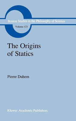 The Origins of Statics: The Sources of Physical Theory - Leneaux, G F (Translated by), and Duhem, Pierre, and Vagliente, V N (Translated by)