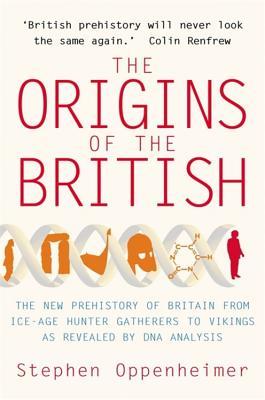 The Origins of the British: The New Prehistory of Britain - Oppenheimer, Stephen