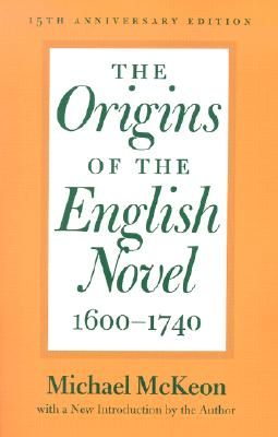 The Origins of the English Novel, 1600-1740 - McKeon, Michael, Professor