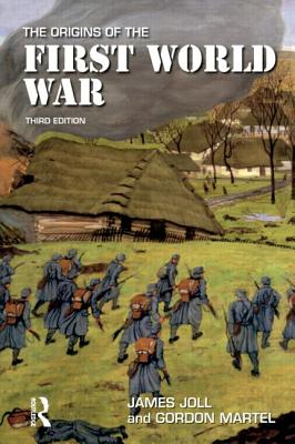 The Origins of the First World War - Joll, James, and Martel, Gordon