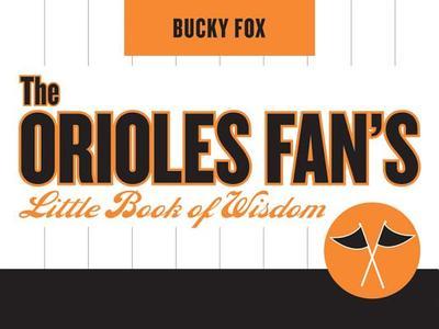 The Orioles Fan's Little Book of Wisdom - Fox, Bucky