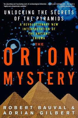 The Orion Mystery: Unlocking the Secrets of the Pyramids - Bauval, Robert, and Gilbert, Adrian