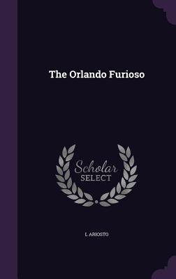The Orlando Furioso - Ariosto, L