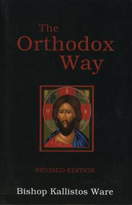 The Orthodox Way - Ware, Kallistos, Bishop, and Kallistos