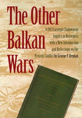 The Other Balkan Wars: A 1913 Carnegie Endowment Inquiry in Retrospect - Carnegie Endowment for International Peace