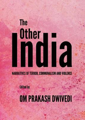 The Other India: Narratives of Terror, Communalism and Violence - Dwivedi, Om Prakash (Editor)