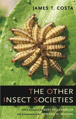 The Other Insect Societies - Costa, James T, and Holldobler, Bert (Foreword by), and Wilson, Edward O (Commentaries by)