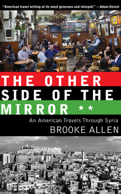 The Other Side of the Mirror: An American Travels Through Syria - Allen, Brooke
