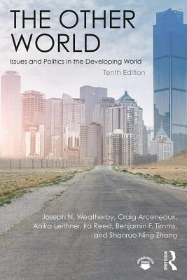 The Other World: Issues and Politics in the Developing World - Weatherby, Joseph N., and Arceneaux, Craig, and Leithner, Anika