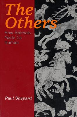 The Others: How Animals Made Us Human - Shepard, Paul