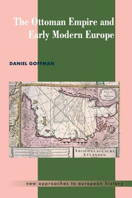 The Ottoman Empire and Early Modern Europe - Goffman, Daniel